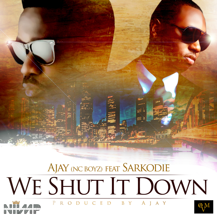 Ajay (NC Boyz) ft Sarkodie - We Shut It Down
